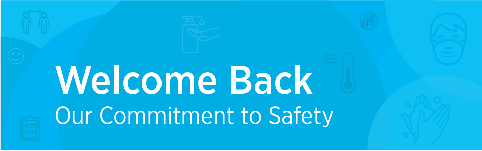 Welcome Back: Our Commitment to Safety